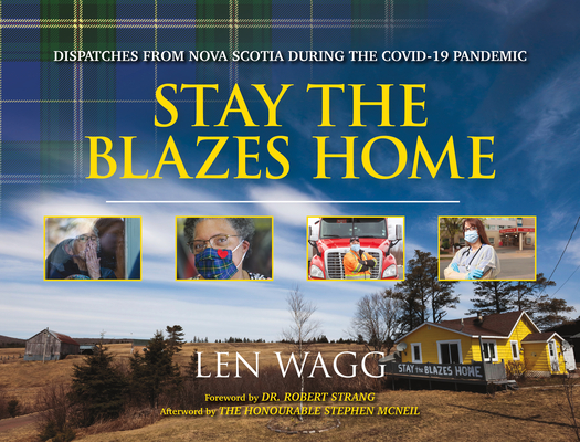 Stay the Blazes Home: Dispatches from Nova Scotia During the Covid-19 Pandemic Cover Image
