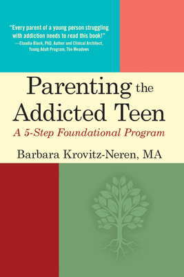 Parenting the Addicted Teen: A 5-Step Foundational Program Cover Image