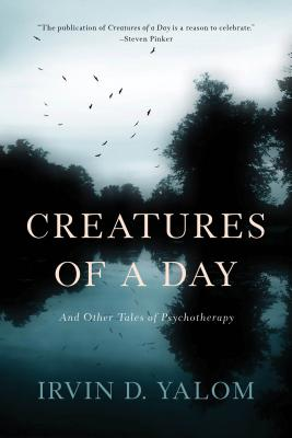 Creatures of a Day: And Other Tales of Psychotherapy Cover Image