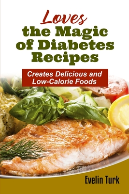 Loves the Magic of Diabetes Recipes: Creates Delicious and Low-Calorie Foods Cover Image