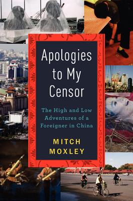 Apologies to My Censor: The High and Low Adventures of a Foreigner in China Cover Image