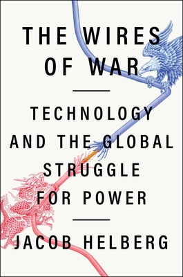 The Wires of War: Technology and the Global Struggle for Power Cover Image