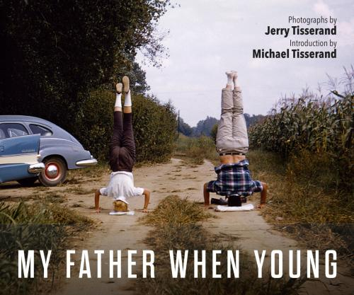 MY FATHER WHEN YOUNG: Photographs by Jerry Tisserand Cover Image