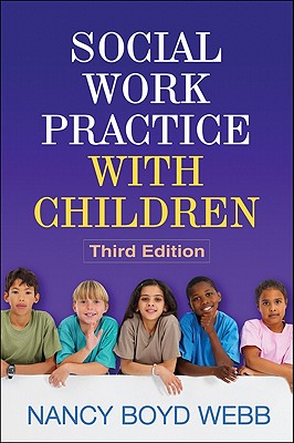 Social Work Practice with Children, Third Edition (Clinical Practice with Children, Adolescents, and Families) Cover Image