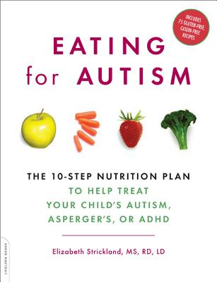 Eating for Autism: The 10-Step Nutrition Plan to Help Treat Your Child's Autism, Asperger's, or ADHD Cover Image