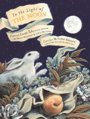 In the Light of the Moon: Thirteen Lunar Tales from Around the World Illuminating Life's Mysteries Cover Image