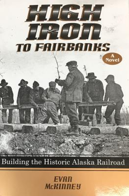 High Iron to Fairbanks: Building the Historic Alaska Railroad Cover Image