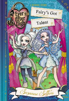 Ever After High: Fairy's Got Talent (School Story #4) Cover Image