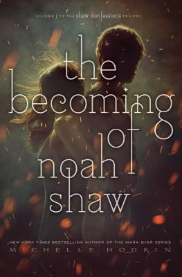 The Becoming of Noah Shaw by Michelle Hopkin
