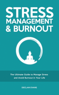 Stress Management & Burnout: The Ultimate Guide to Manage Stress and Avoid Burnout in Your Life Cover Image