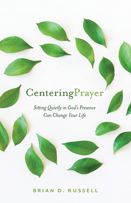 Centering Prayer: Sitting Quietly in God's Presence Can Change Your Life Cover Image