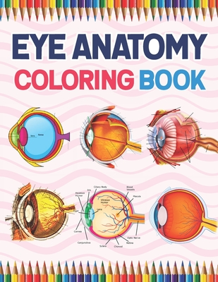 Eye Anatomy Coloring Book: Medical Anatomy Coloring Book for kids Boys and Girls. Physiology Coloring Book for kids. Stress Relieving, Relaxation Cover Image