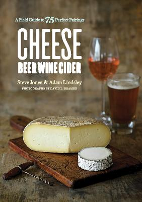 Cheese Beer Wine Cider: A Field Guide to 75 Perfect Pairings Cover Image