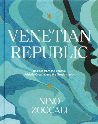 Venetian Republic: Recipes from the Veneto, Adriatic Croatia, and the Greek islands Cover Image