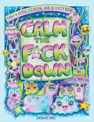 Calm the F*ck Down: Fun F*cking Coloring and Activity Book Cover Image