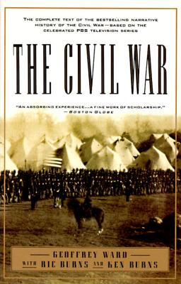 The Civil War: The Complete Text of the Bestselling Narrative History of the Civil War--Based on the Celebrated PBS Television Series Cover Image