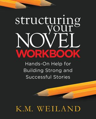 Structuring Your Novel Workbook: Hands-On Help for Building Strong and Successful Stories Cover Image