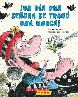 ¡Un ¡Un día una señora se tragó una mosca! (There Was An Old Lady Who Swallowed a Fly!) Cover Image
