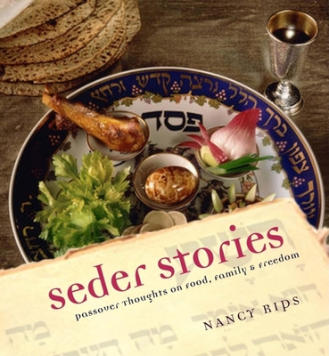 Seder Stories: Passover Thoughts on Food, Family, and Freedom Nancy Rips