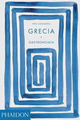 Grecia Gastronomia (Greece: The Cookbook) (Spanish Edition) Cover Image
