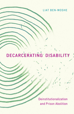 Decarcerating Disability: Deinstitutionalization and Prison Abolition Cover Image