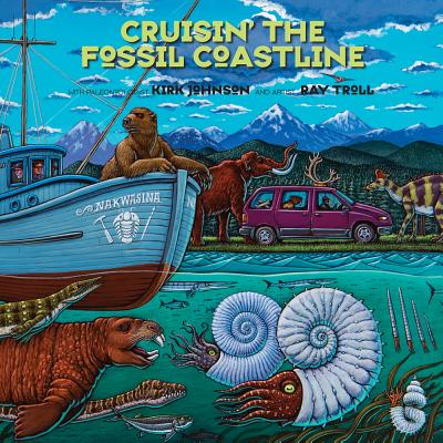 Cruisin' the Fossil Coastline: The Travels of an Artist and a Scientist along the Shores of the Prehistoric Pacific Cover Image