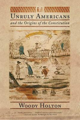 Unruly Americans and the Origins of the Constitution Cover Image