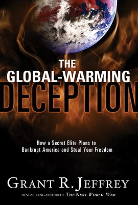 The Global-Warming Deception: How a Secret Elite Plans to Bankrupt America and Steal Your Freedom Cover Image