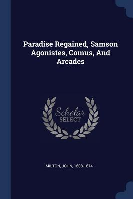 Paradise Regained, Samson Agonistes, Comus, and Arcades Cover Image
