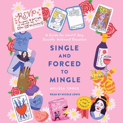 Single and Forced to Mingle: A Guide for (Nearly) Any Socially Awkward Situation Cover Image