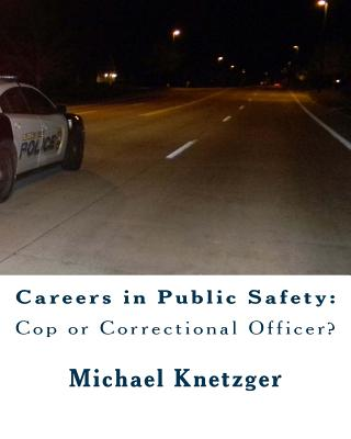 Careers in Public Safety: Cop or Correctional Officer?: Work in Criminal Justice & Make a Difference! Cover Image