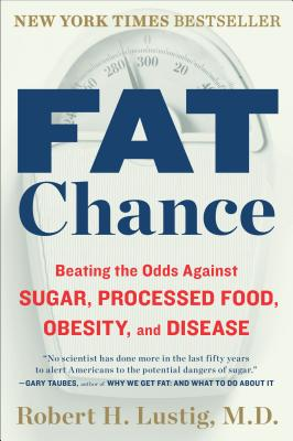 Fat Chance: Beating the Odds Against Sugar, Processed Food, Obesity, and Disease Cover Image