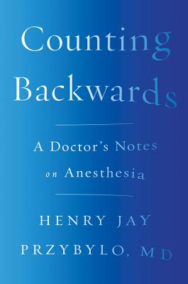 Counting Backwards: A Doctor's Notes on Anesthesia Cover Image