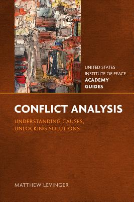 Conflict Analysis: Understanding Causes, Unlocking Solutions (United States Institute of Peace Academy Guides) Cover Image