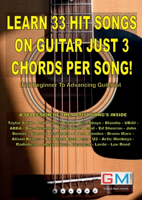 Learn 33 Hit Songs on Guitar Just 3 Chords Per Song!: For The Beginner To Advancing Guitarist Cover Image