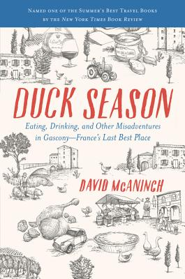 Duck Season: Eating, Drinking, and Other Misadventures in Gascony--France's Last Best Place Cover Image