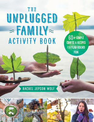 The Unplugged Family Activity Book: 60+ Simple Crafts and Recipes for Year-Round Fun Cover Image