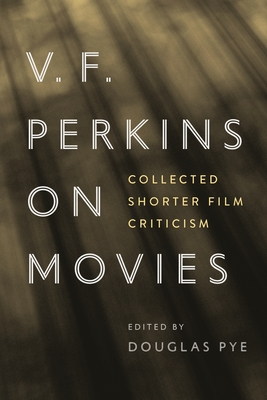 V. F. Perkins on Movies: Collected Shorter Film Criticism (Contemporary Approaches to Film and Media) Cover Image
