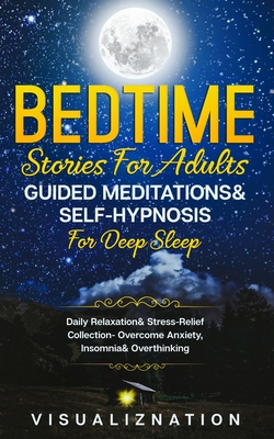 Bedtime Stories For Adults, Guided Meditations & Self-Hypnosis For Deep Sleep: Daily Relaxation & Stress-Relief Collection - Overcome Anxiety, Insomni Cover Image