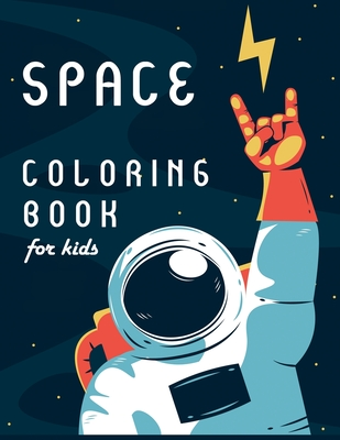 Space Coloring Book for Kids: Outer Space Coloring Book with Planets, Astronauts, Space Ships, Rockets Cover Image