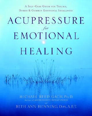 Acupressure for Emotional Healing: A Self-Care Guide for Trauma, Stress, & Common Emotional Imbalances Cover Image