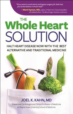 The Whole Heart Solution: Halt Heart Disease Now with the Best Alternative and Traditional Medicine Cover Image