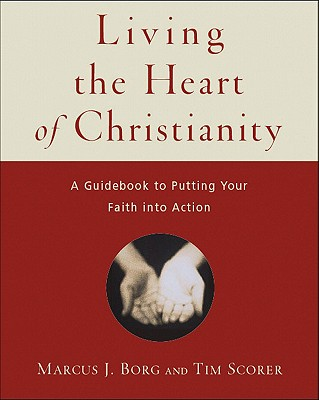 Living the Heart of Christianity: A Guidebook for Putting Your Faith Into Action Cover Image