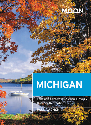 Moon Michigan: Lakeside Getaways, Scenic Drives, Outdoor Recreation (Travel Guide) Cover Image