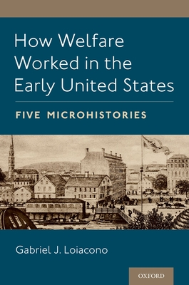 How Welfare Worked in the Early United States: Five Microhistories Cover Image