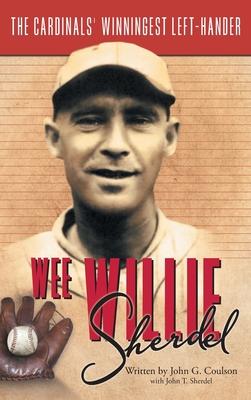 Wee Willie Sherdel: The Cardinals' Winningest Left-Hander Cover Image