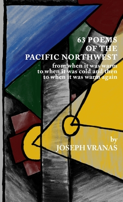 63 Poems of the Pacific Northwest: from when it was warm to when it got cold and then to when it was warm again Cover Image
