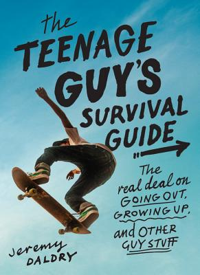 The Teenage Guy's Survival Guide: The Real Deal on Going Out, Growing Up, and Other Guy Stuff Cover Image