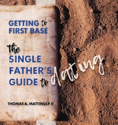 Getting to First Base: The Single Father's Guide to Dating Cover Image