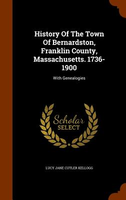 History of the Town of Bernardston, Franklin County, Massachusetts. 1736-1900: With Genealogies Cover Image